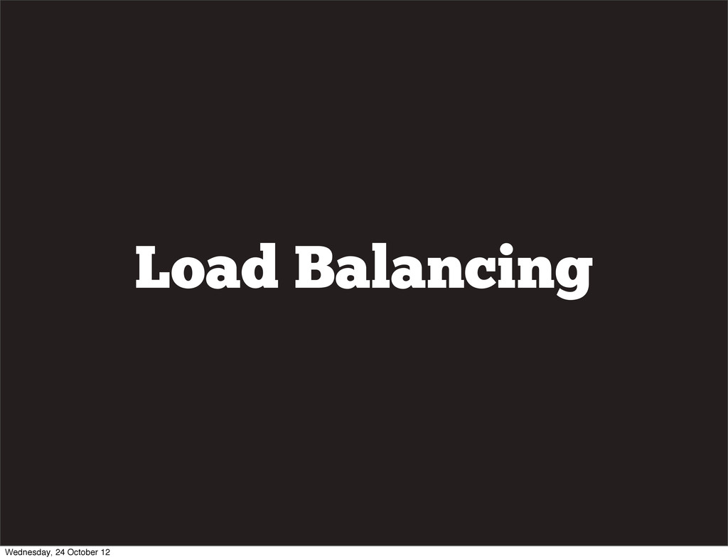 Load Balancing Wednesday, 24 October 12