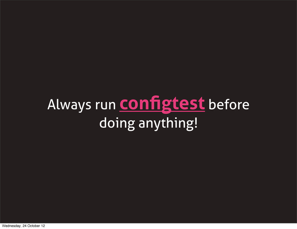 Always run configtest before doing anything! Wed...