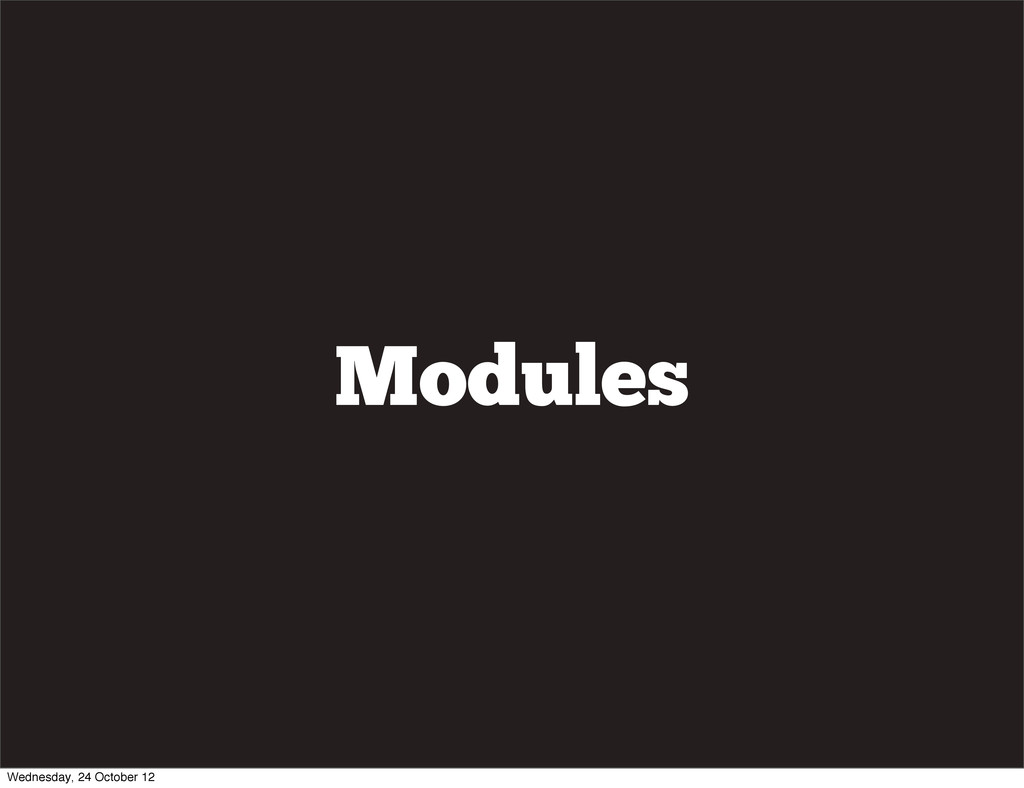 Modules Wednesday, 24 October 12