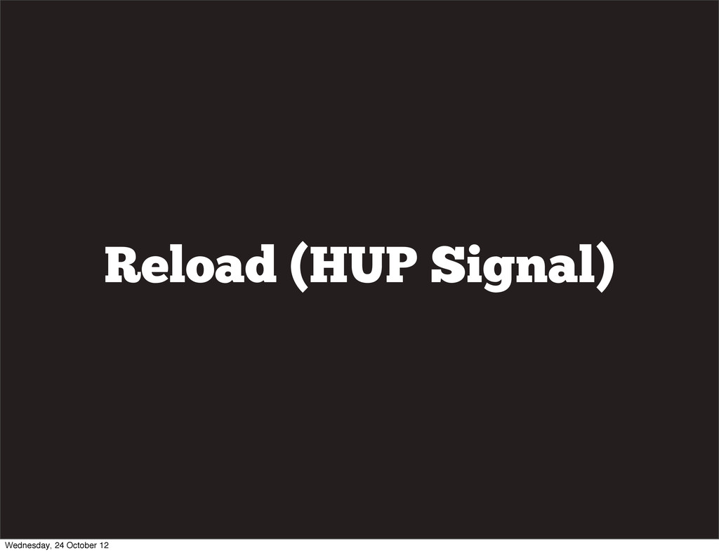 Reload (HUP Signal) Wednesday, 24 October 12