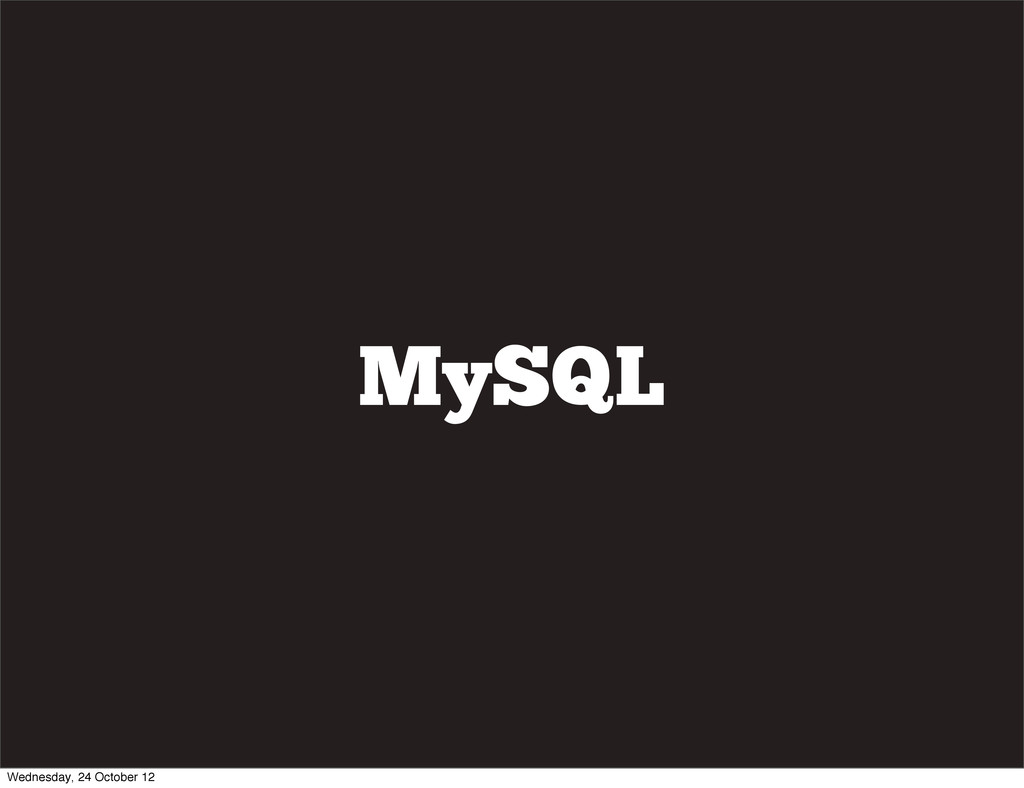 MySQL Wednesday, 24 October 12