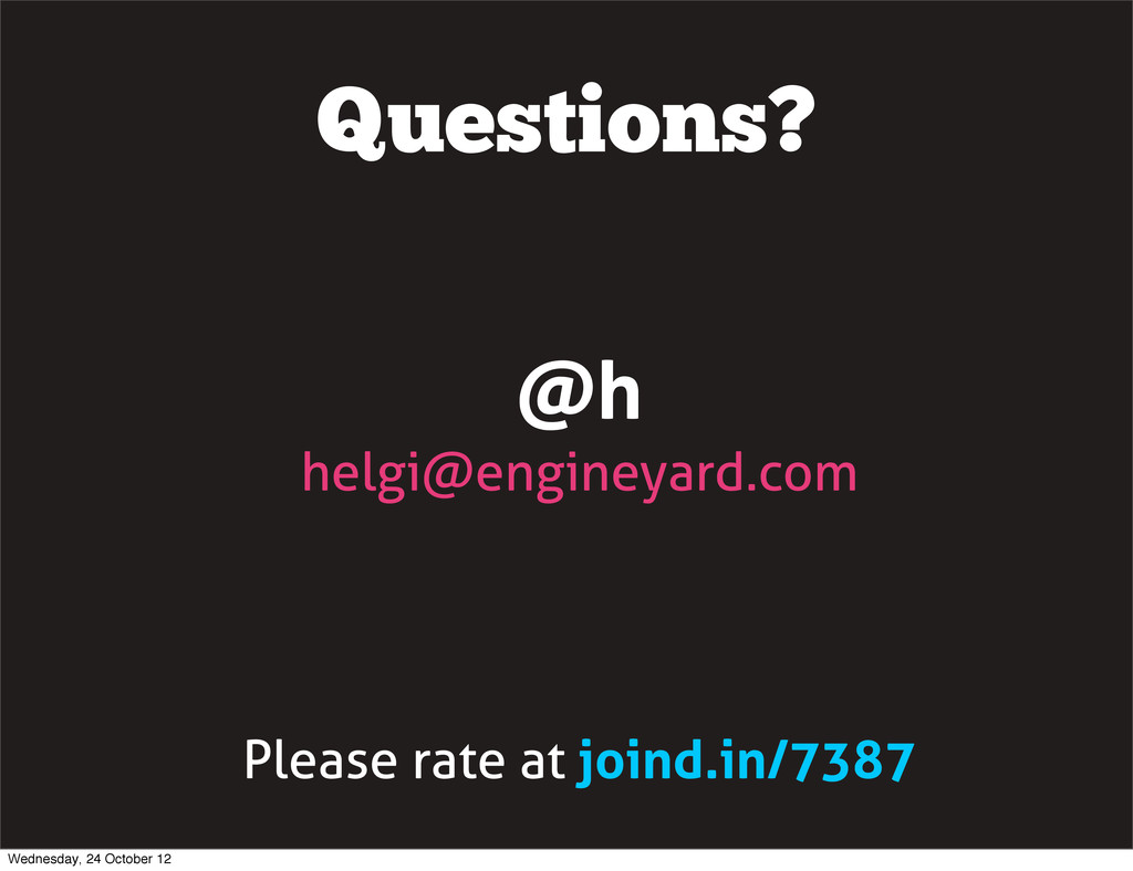 Questions? @h helgi@engineyard.com Please rate ...