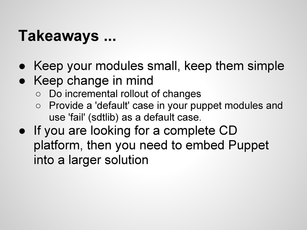 Takeaways ... ● Keep your modules small, keep t...