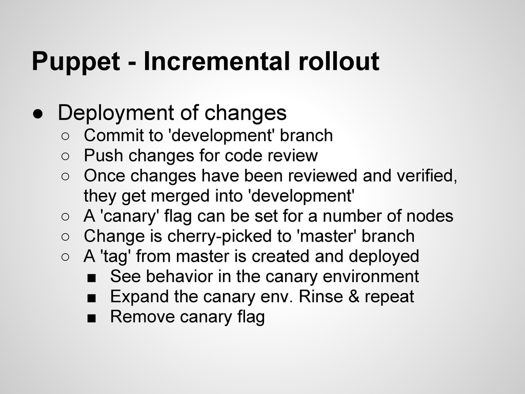 Puppet - Incremental rollout ● Deployment of ch...