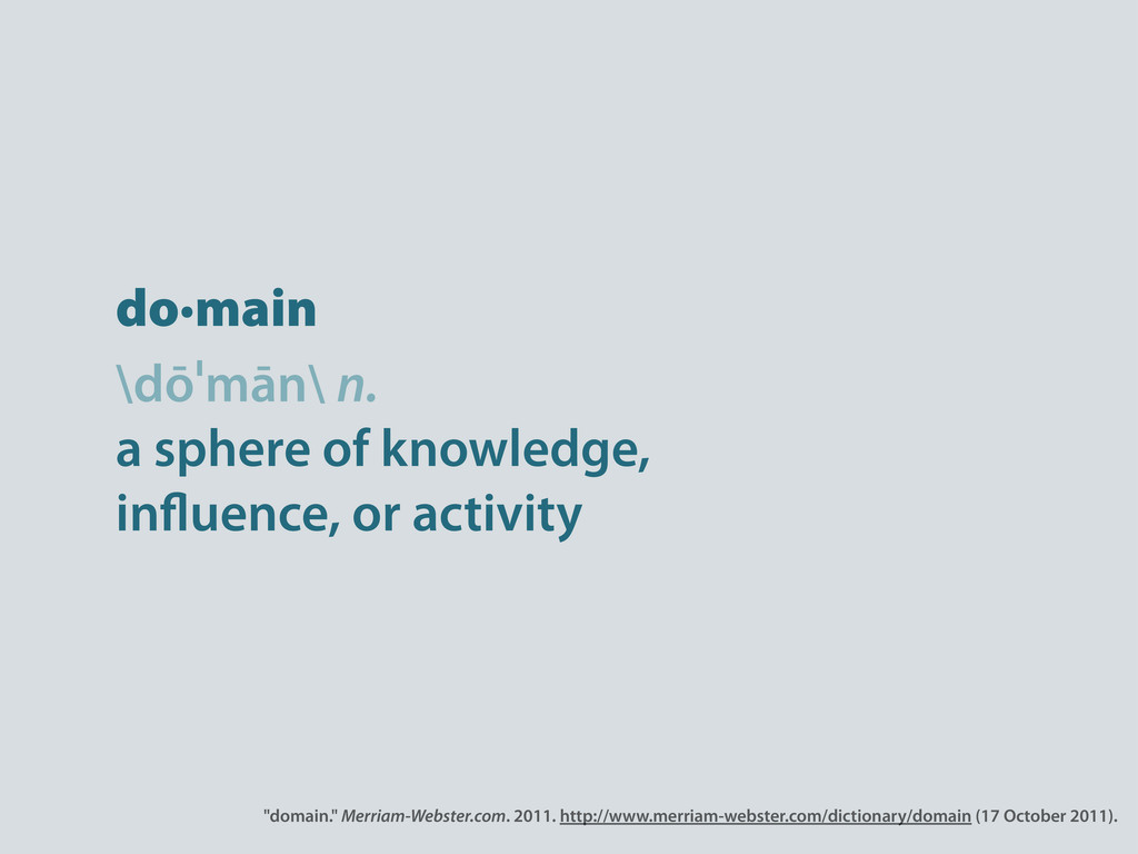 do·main \dōˈmān\ n. a sphere of knowledge, in u...