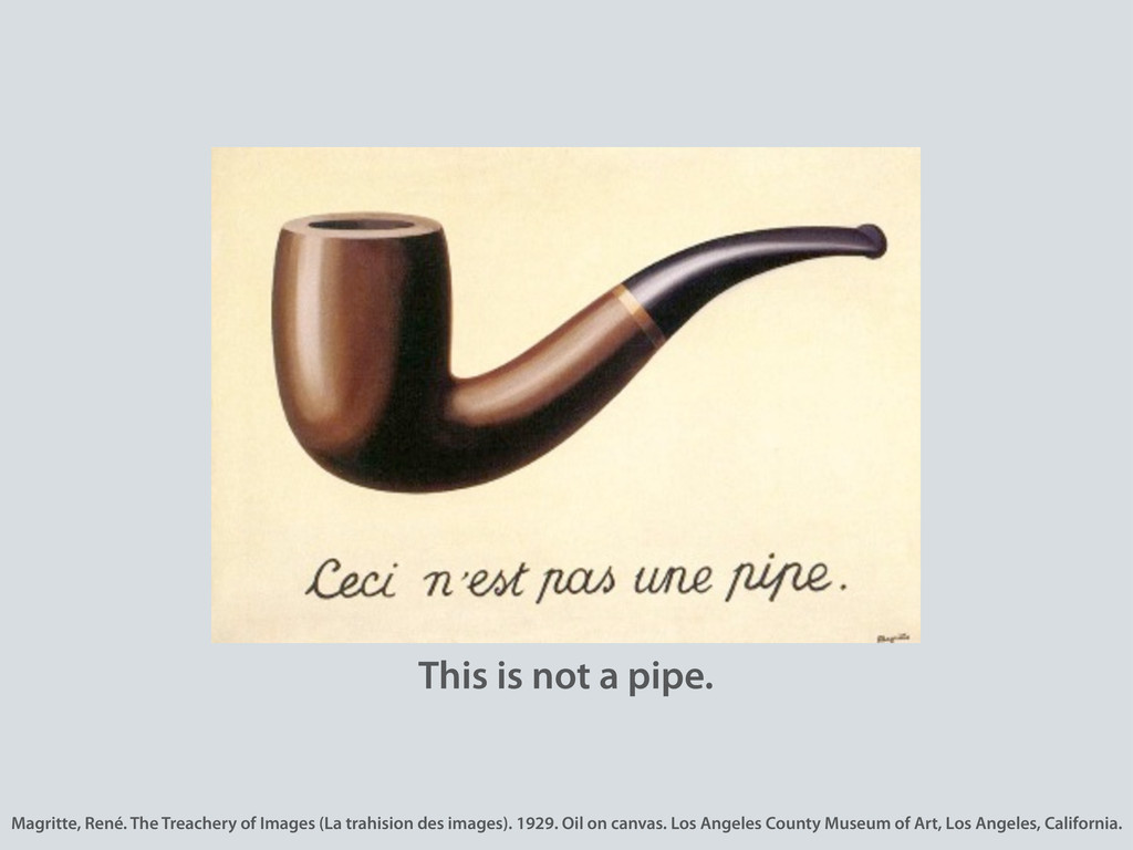 This is not a pipe. Magritte, René. The Treache...