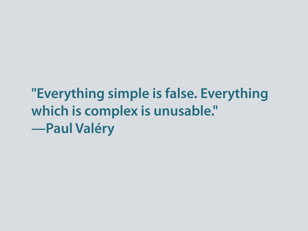 """Everything simple is false. Everything which i..."