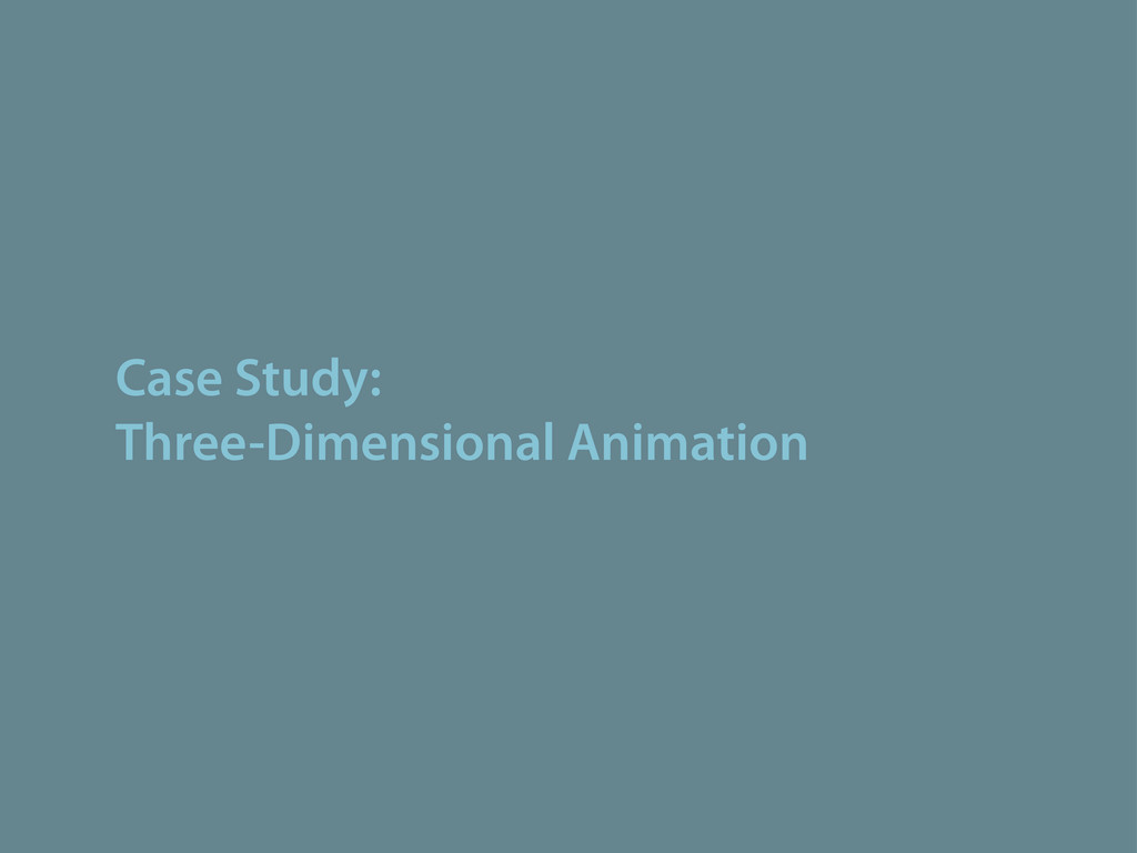 Case Study: Three-Dimensional Animation