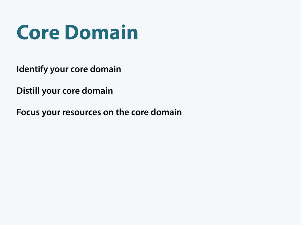 Identify your core domain Distill your core dom...