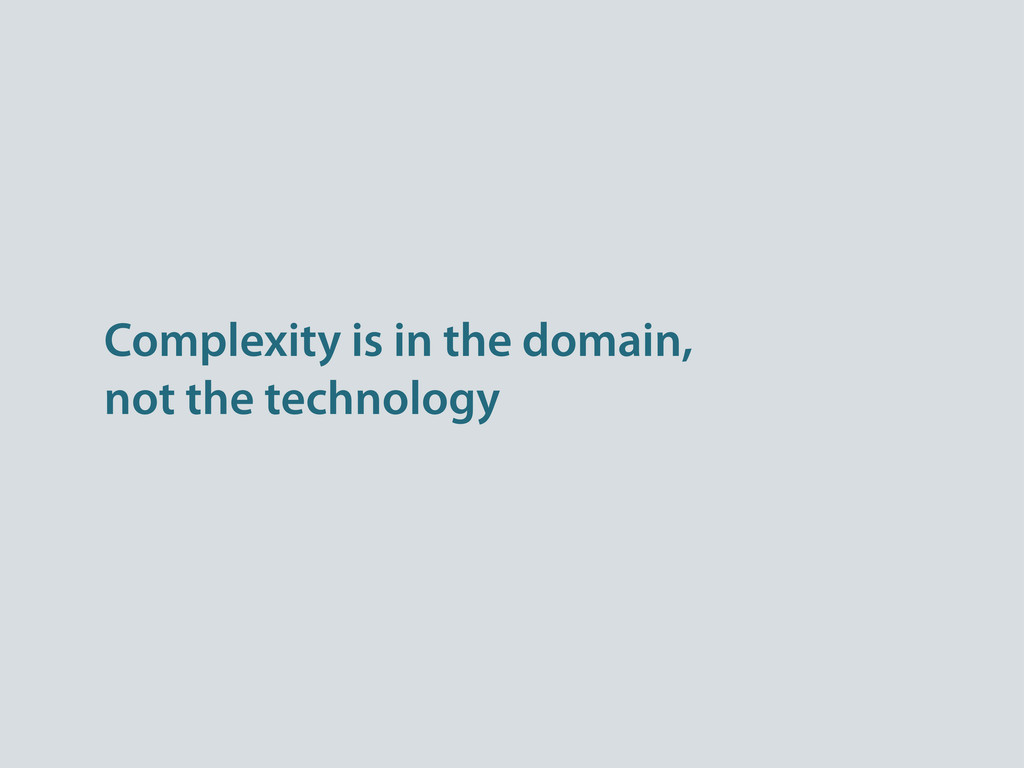 Complexity is in the domain, not the technology