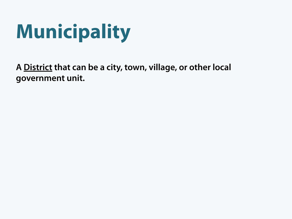 Municipality A District that can be a city, tow...