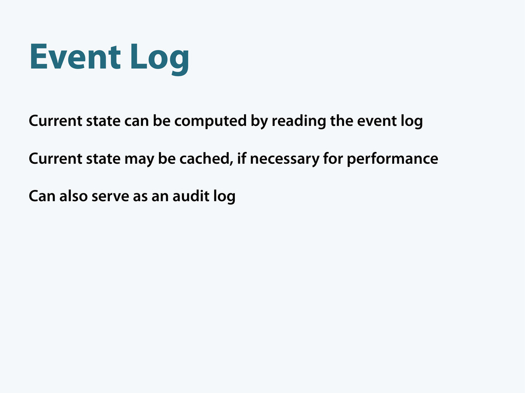 Event Log Current state can be computed by read...