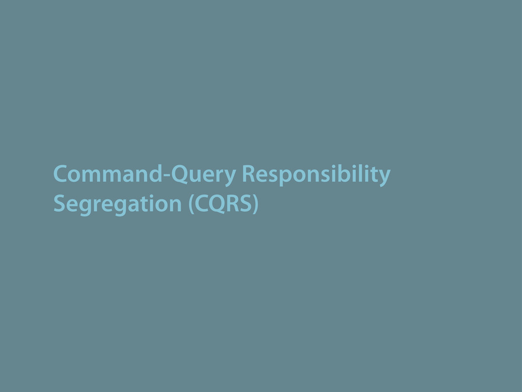 Command-Query Responsibility Segregation (CQRS)