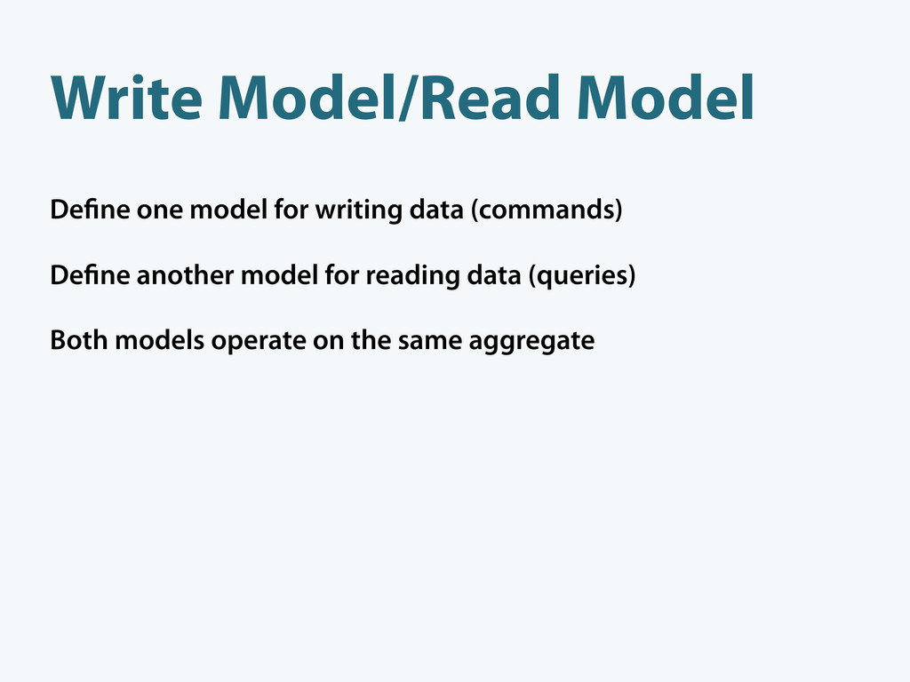 Write Model/Read Model De ne one model for writ...