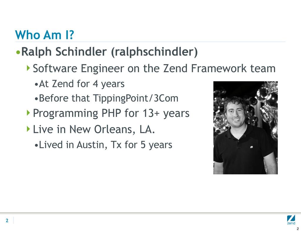 Who Am I? •Ralph Schindler (ralphschindler) So...