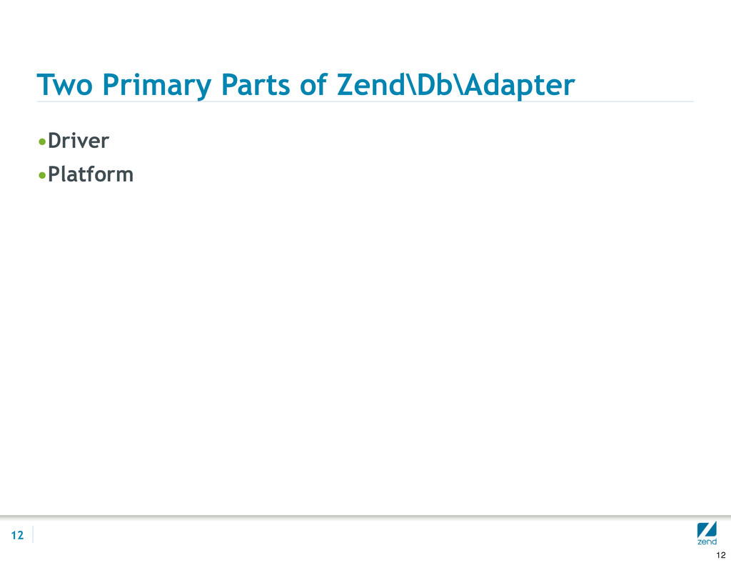 Two Primary Parts of Zend\Db\Adapter •Driver •P...