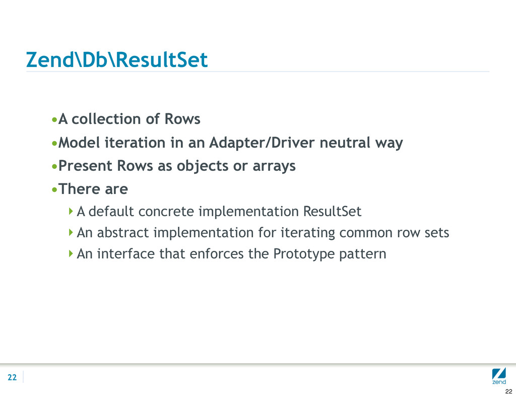 Zend\Db\ResultSet •A collection of Rows •Model ...
