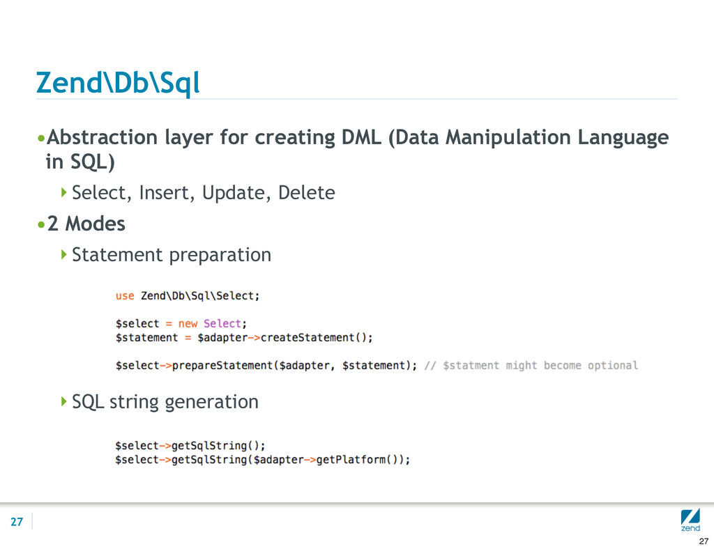 Zend\Db\Sql •Abstraction layer for creating DML...