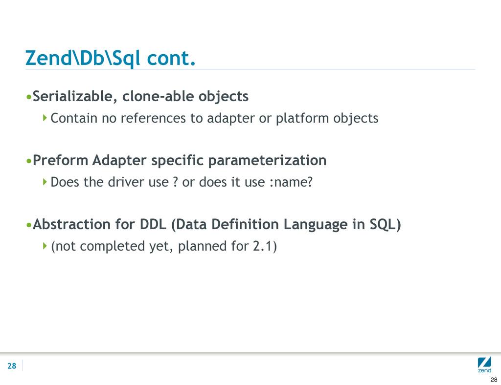Zend\Db\Sql cont. •Serializable, clone-able obj...