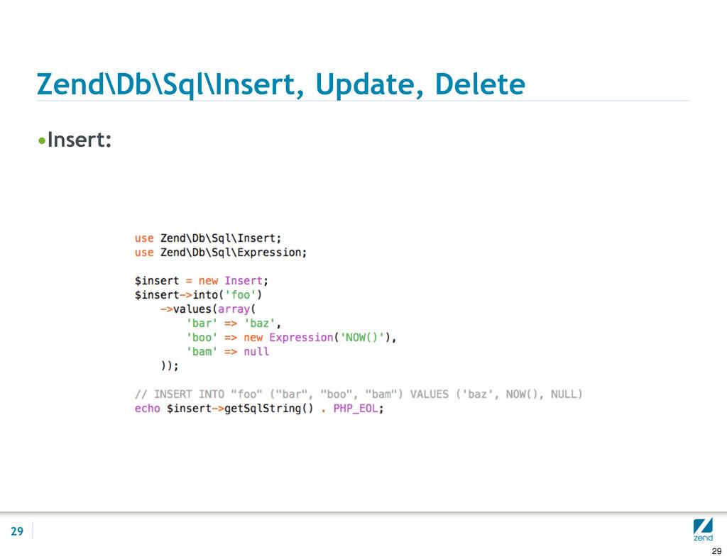 Zend\Db\Sql\Insert, Update, Delete •Insert: 29 ...