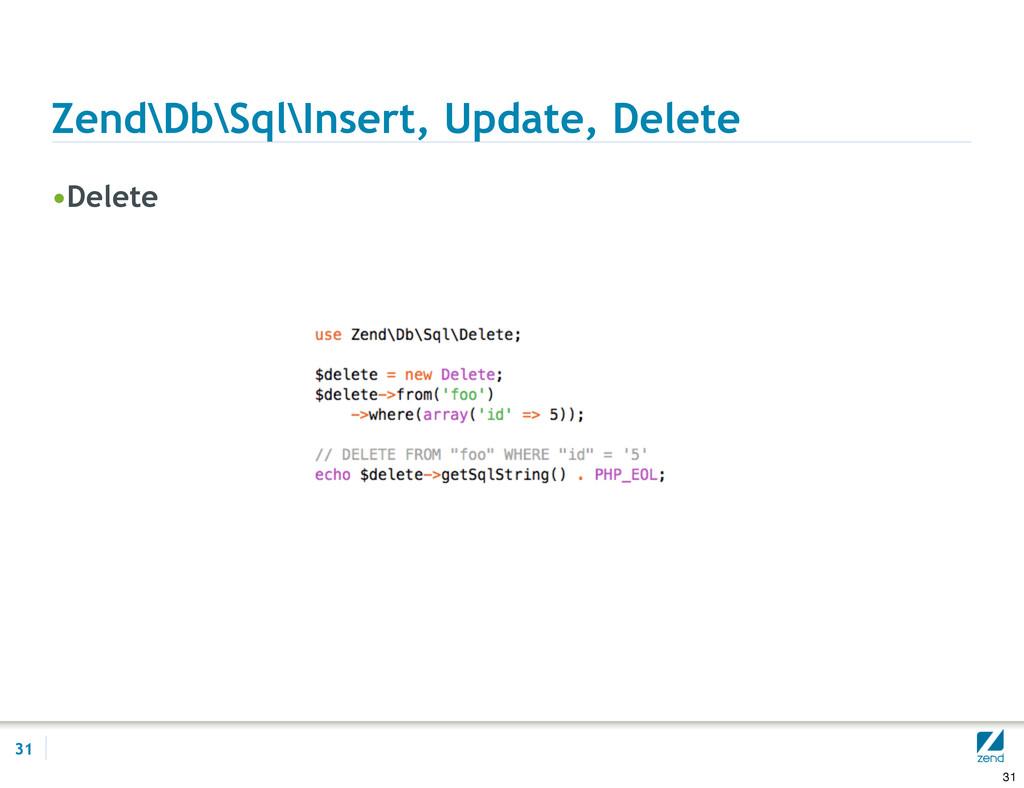 Zend\Db\Sql\Insert, Update, Delete •Delete 31 31