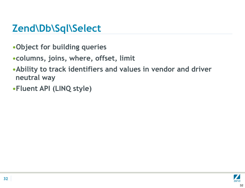 Zend\Db\Sql\Select •Object for building queries...