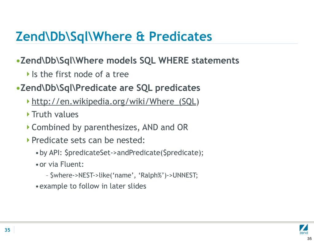 Zend\Db\Sql\Where & Predicates •Zend\Db\Sql\Whe...