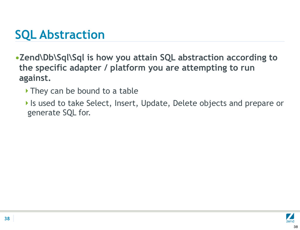 SQL Abstraction •Zend\Db\Sql\Sql is how you att...