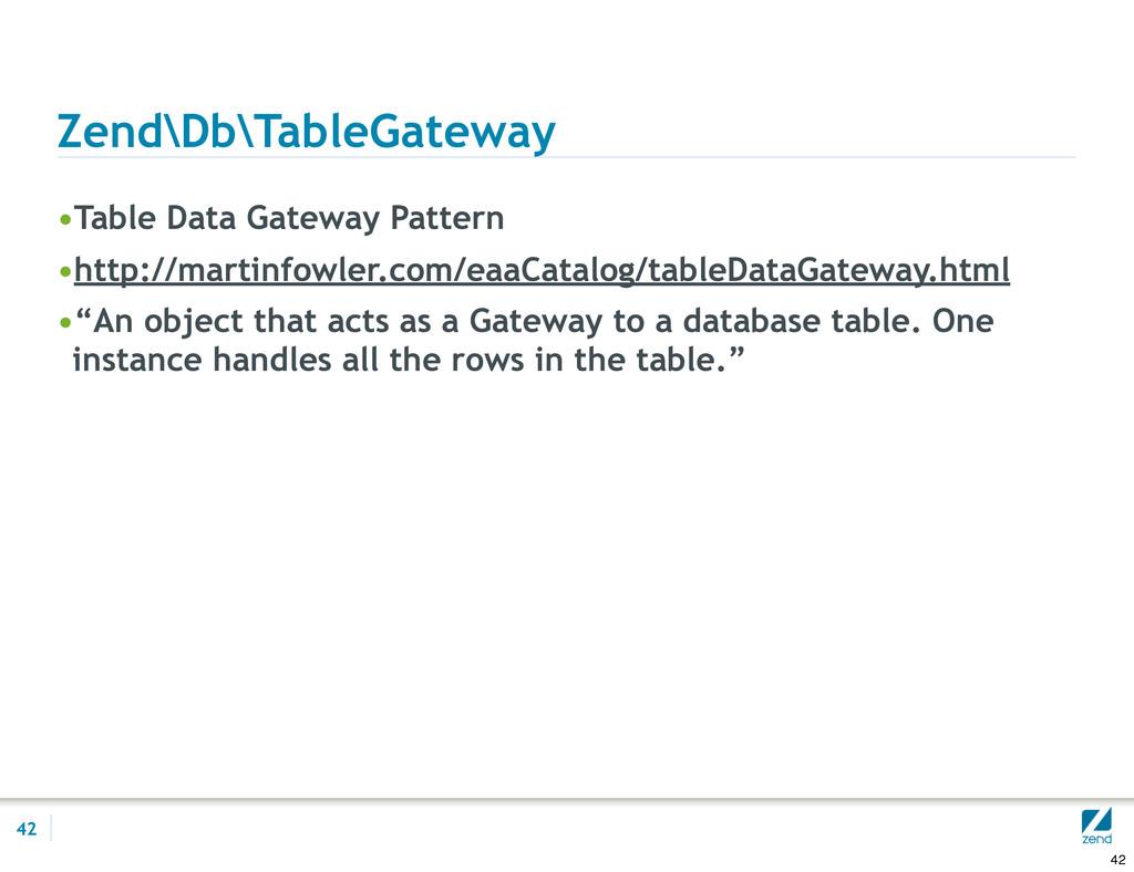 Zend\Db\TableGateway •Table Data Gateway Patter...