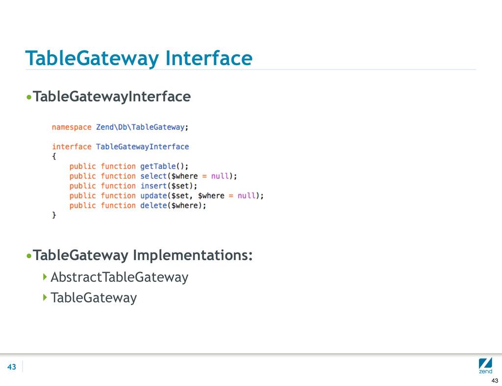 TableGateway Interface •TableGatewayInterface •...