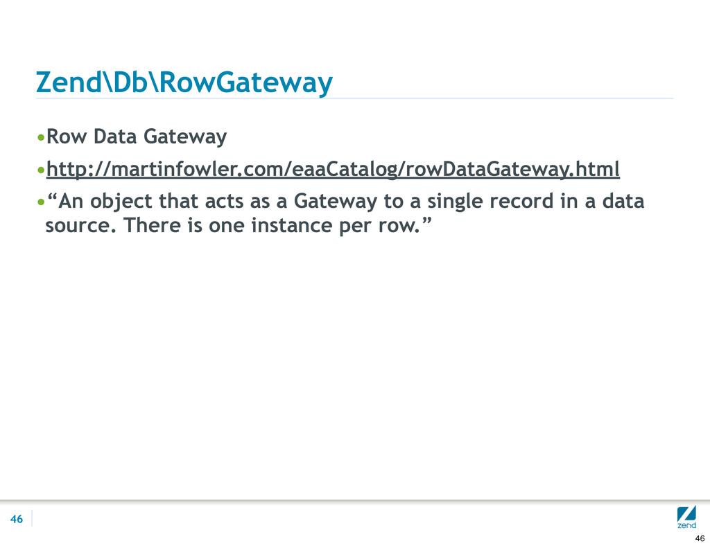 Zend\Db\RowGateway •Row Data Gateway •http://ma...