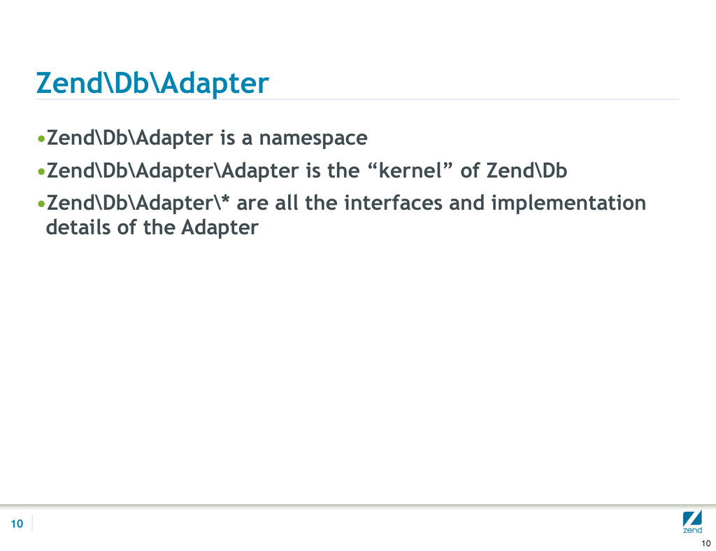 Zend\Db\Adapter •Zend\Db\Adapter is a namespace...