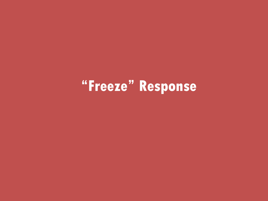 """Freeze"" Response"