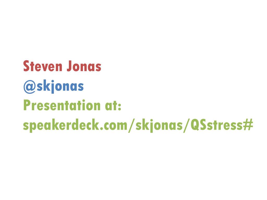Steven Jonas @skjonas Presentation at: speakerd...