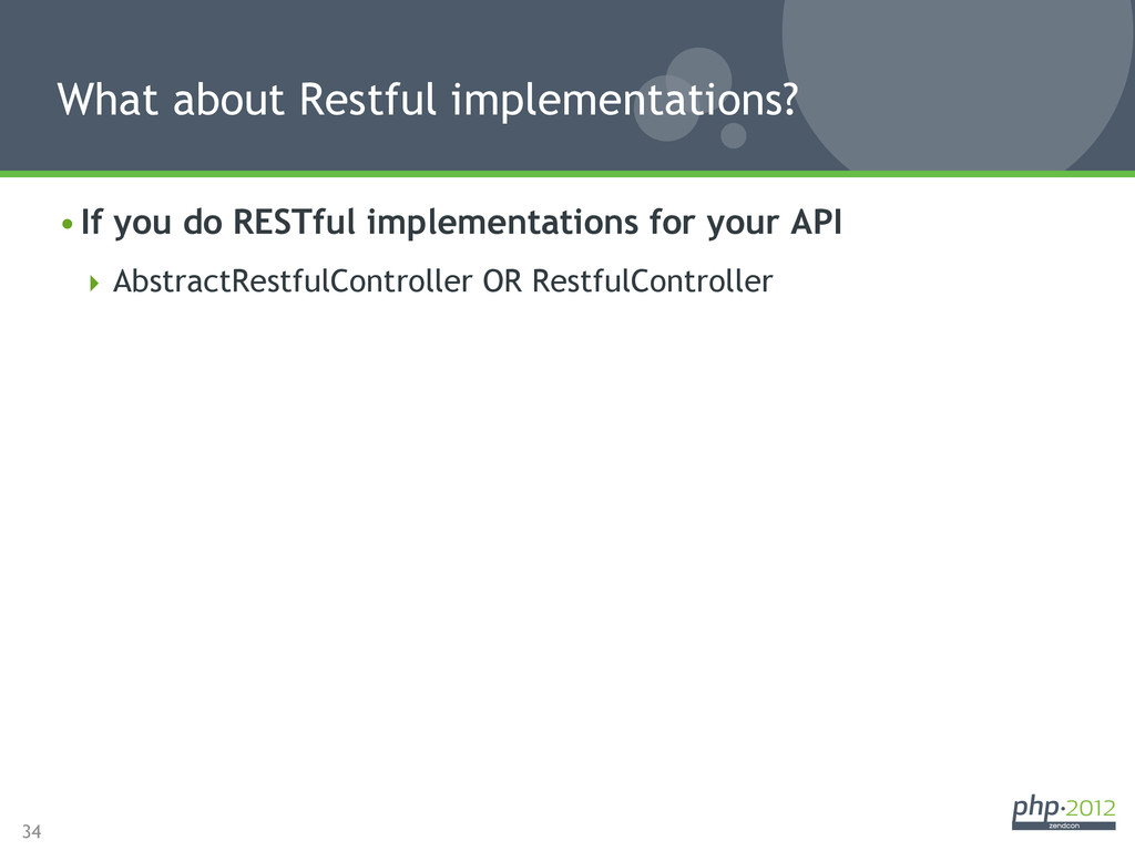 34 •If you do RESTful implementations for your...
