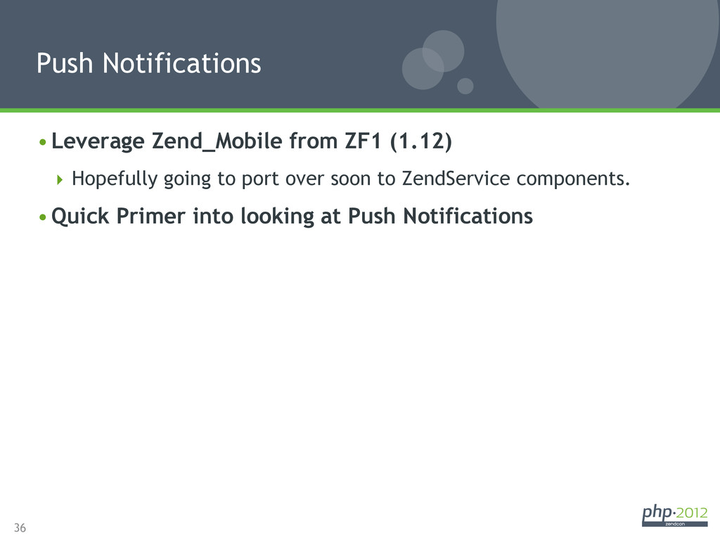 36 •Leverage Zend_Mobile from ZF1 (1.12) Hop...