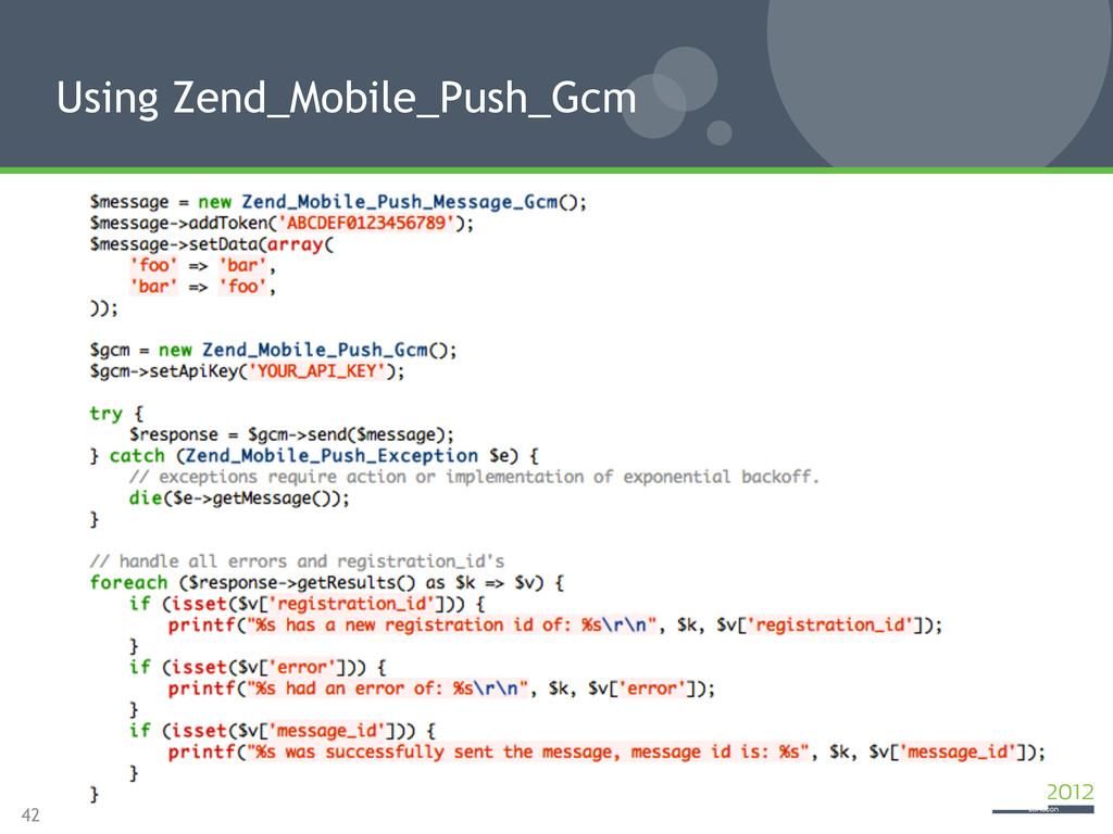42 Using Zend_Mobile_Push_Gcm