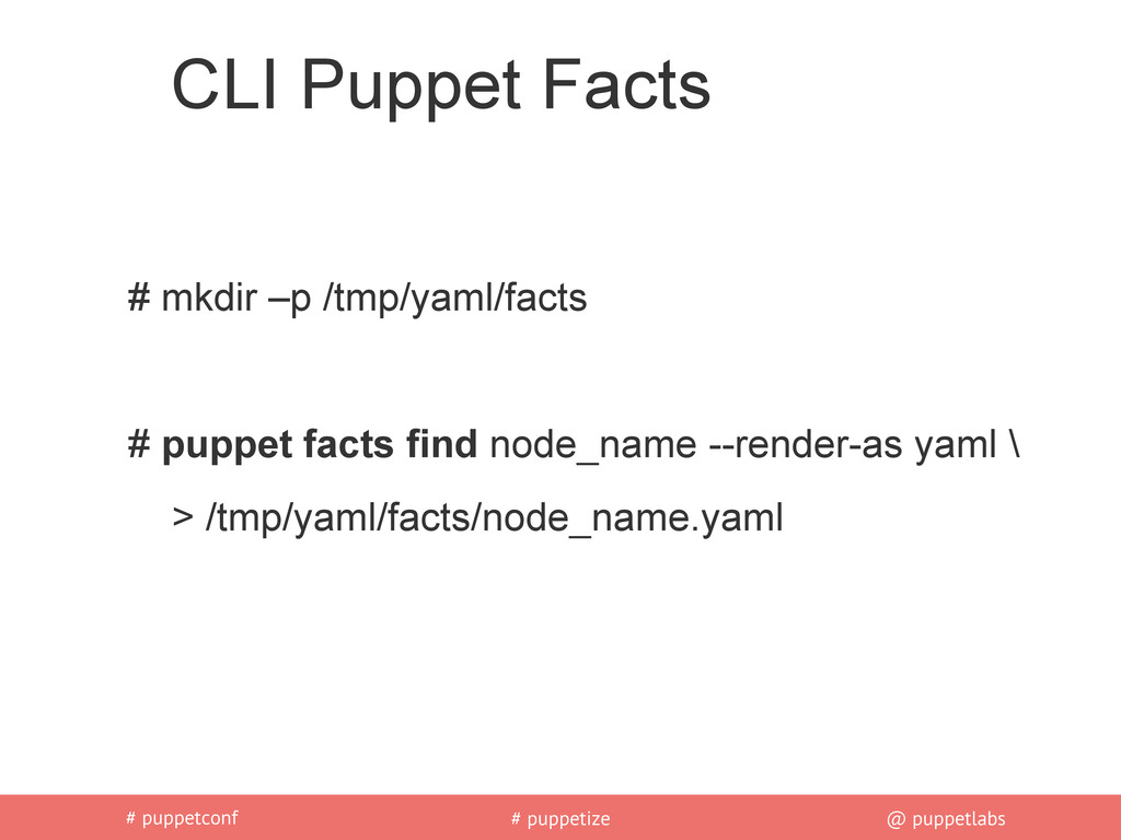 # puppetconf # puppetize @ puppetlabs CLI Puppe...