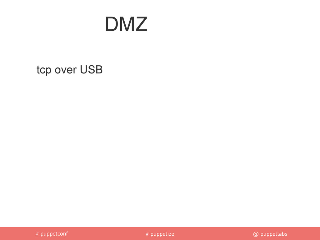 # puppetconf # puppetize @ puppetlabs DMZ tcp o...