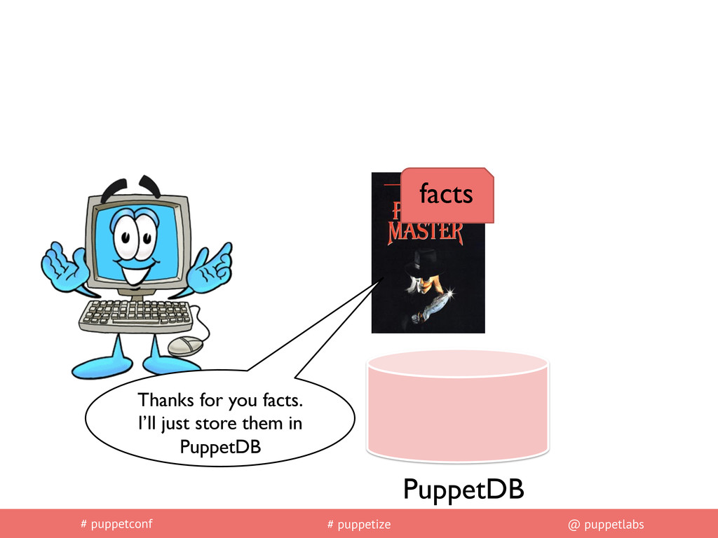 # puppetconf # puppetize @ puppetlabs facts	 
