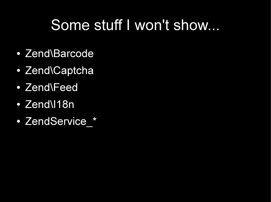 Some stuff I won't show... ● Zend\Barcode ● Zen...