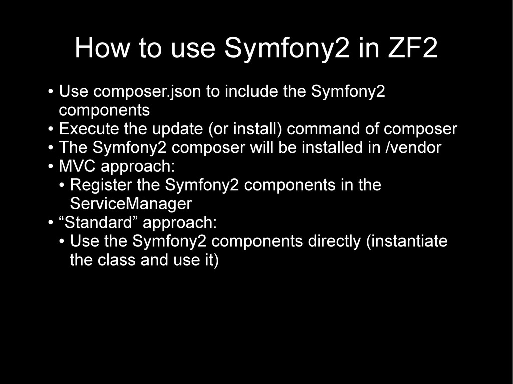 How to use Symfony2 in ZF2 ● Use composer.json ...