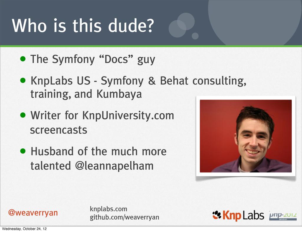 "Who is this dude? • The Symfony ""Docs"" guy • Kn..."