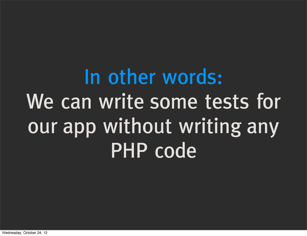 In other words: We can write some tests for our...