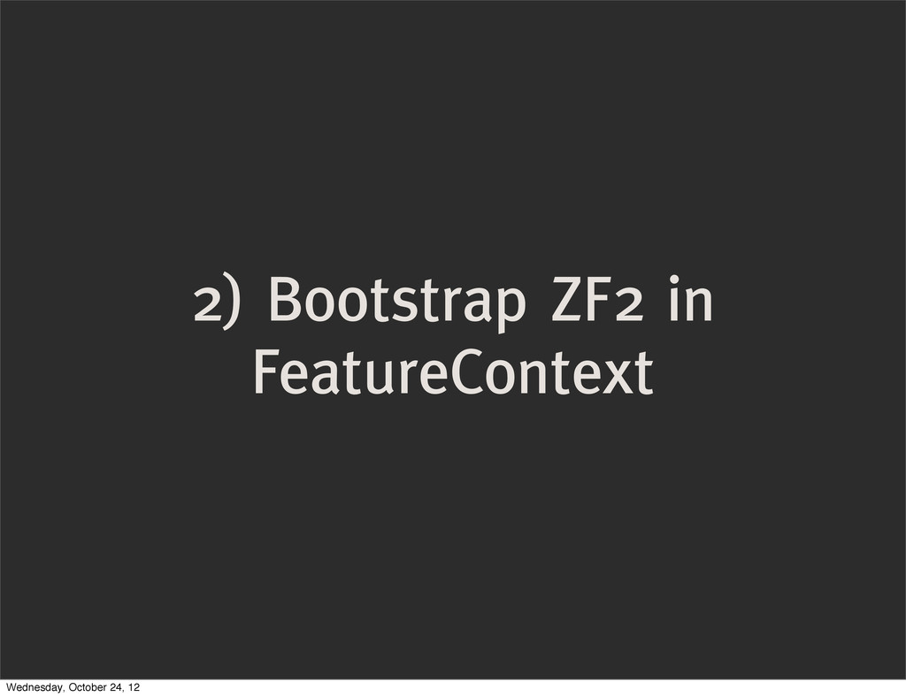 2) Bootstrap ZF2 in FeatureContext Wednesday, O...