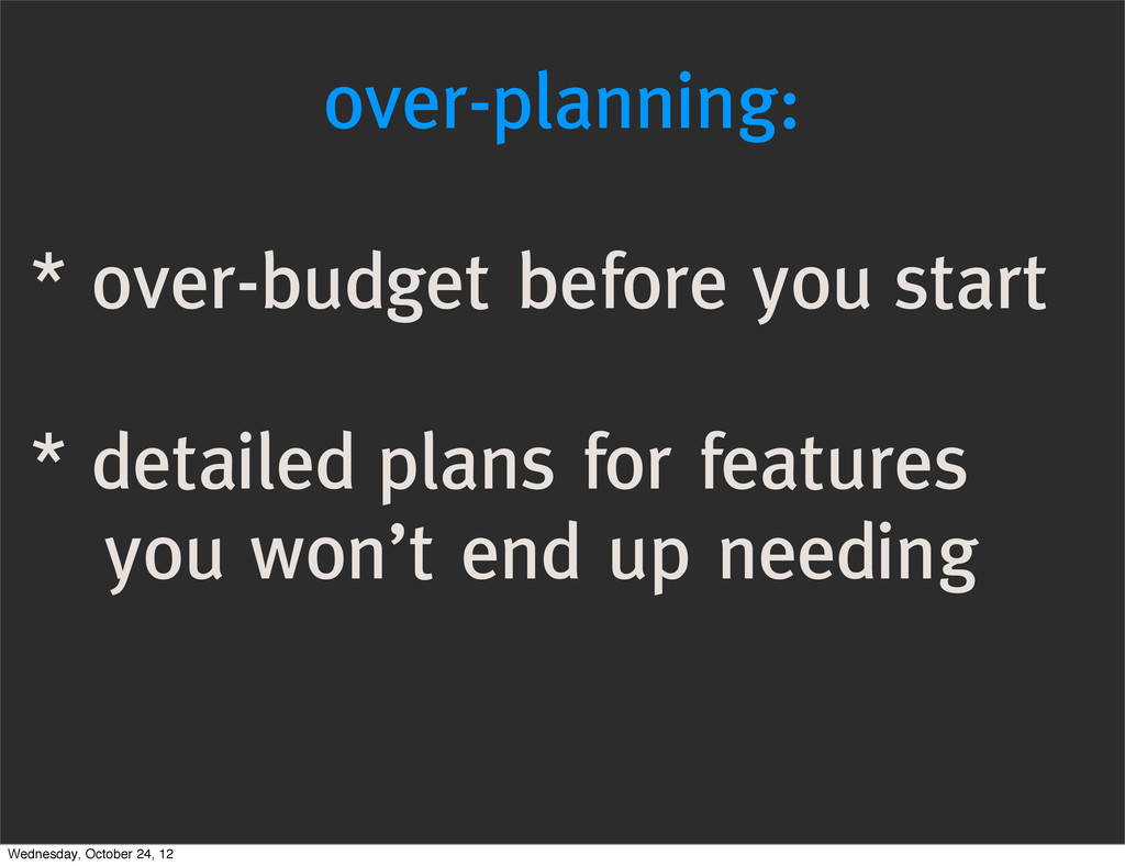 over-planning: * over-budget before you start *...
