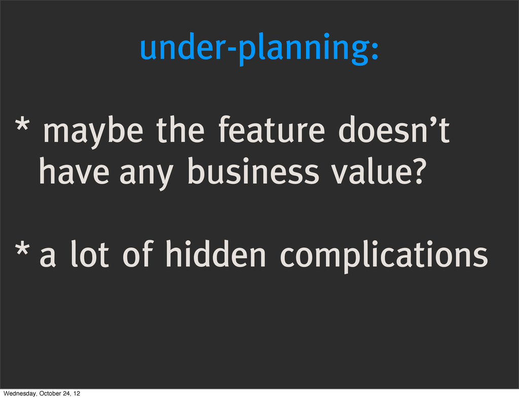 under-planning: * maybe the feature doesn't hav...