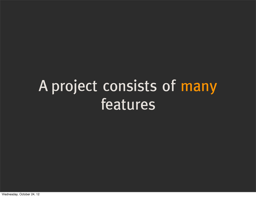 A project consists of many features Wednesday, ...