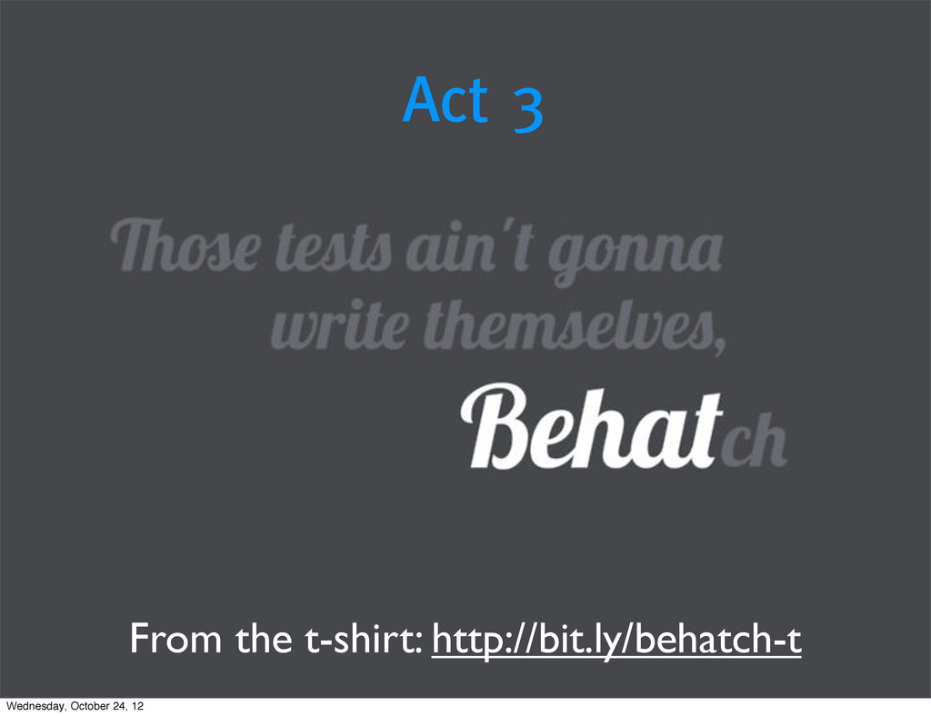 Act 3 From the t-shirt: http://bit.ly/behatch-t...