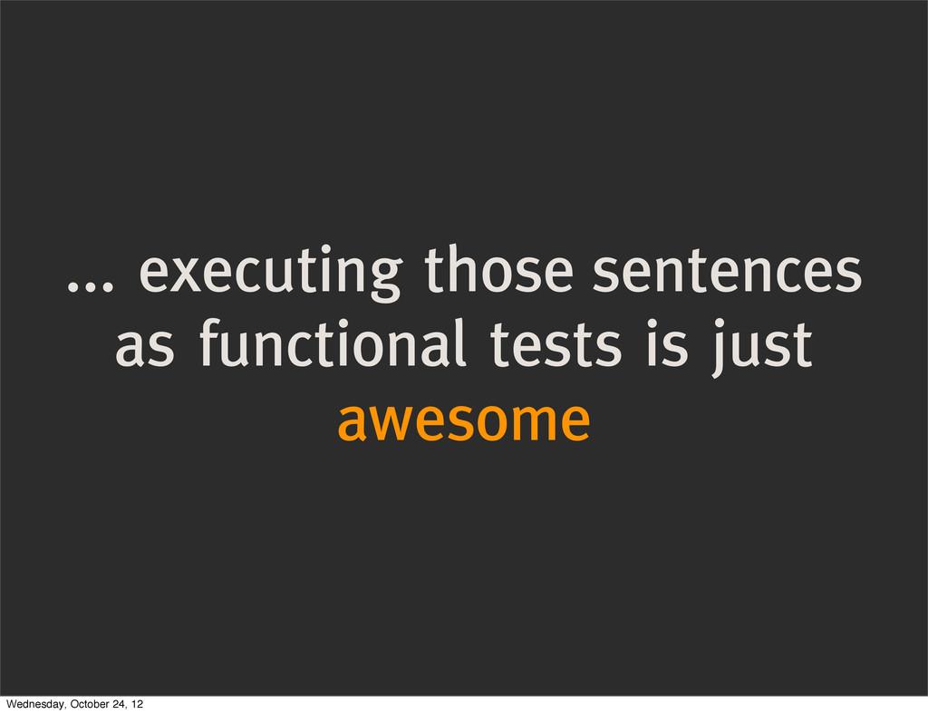 ... executing those sentences as functional tes...